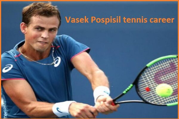 Vasek Pospisil tennis player, wife, net worth, salary, height, family and more