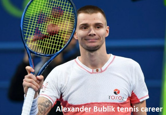 Alexander Bublik tennis player, wife, net worth, salary, height, family and more