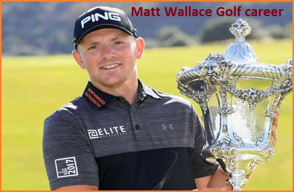 Matt Wallace golf player, wife, net worth, salary, height, family and more