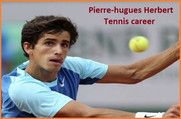 Pierre-hugues Herbert tennis player, wife, net worth, salary, height, family and more