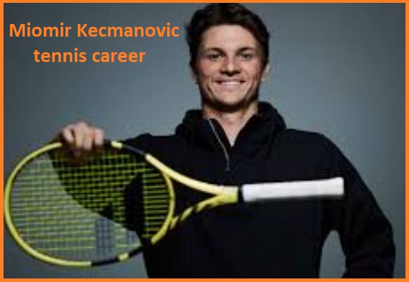 Miomir Kecmanovic tennis player, wife, net worth, salary, height, family and more