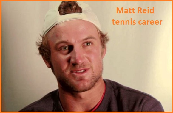 Matt Reid tennis player, wife, net worth, salary, height, family and more