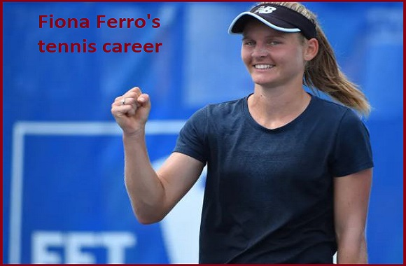 Fiona Ferro tennis player, wife, net worth, salary, height, family, and more